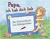 Papa, ich hab dich lieb: Das Geschenkbuch zum Selbstgestalten