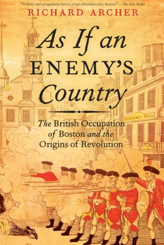 as-if-an-enemys-country-the-british-occupation-of-boston-and-the-origins-of-revolution-pivotal-momen