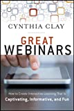 Great Webinars: How to Create Interactice Learning That Is Captivating, Informative and Fun