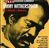 Ain'T Nobody'S Business - Jimmy Witherspoon