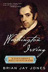 Washington Irving: The Definitive Biography of America's First Bestselling Author by Brian Jay Jones (2011-11-15)