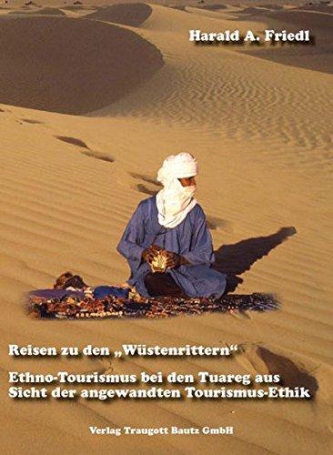 Reisen zu den Wüstenrittern: Ethno-Tourismus bei den Tuareg aus Sicht der angewandten Tourismus-Ethik