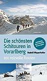 Die schönsten Schitouren in Vorarlberg. 100 reizvolle Routen - Rudolf Mayerhofer