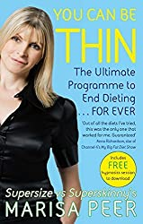 You Can Be Thin: The Ultimate Programme to End Dieting...Forever: Written by Marisa Peer, 2015 Edition, Publisher: Sphere [Paperback]