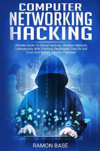 Computer Networking Hacking: Ultimate Guide To Ethical Hacking, Wireless Network, Cybersecurity With Practical Penetration Test On Kali Linux And System Security Practices (Computer Networking Easy)