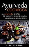 #6: Ayurveda Cookbook: An Ayurvedic Recipes To Improve Holistic Health, Welness And Relieve Stress