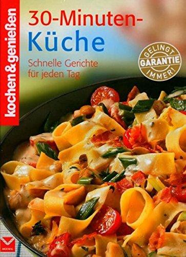 Kochen & genießen: 30-Minuten-Küche. Schnelle Gerichte für jeden Tag