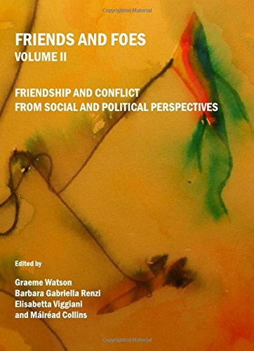 Friends and Foes: Friendship and Conflict in Social and Political Perspectives v. 2