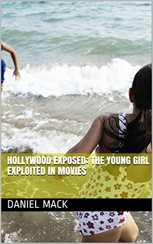 HOLLYWOOD EXPOSED: The Young Girl Exploited In Movies (English Edition) por Daniel Mack