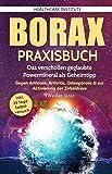 Borax: Praxisbuch - Das verschollen geglaubte Powermineral als Geheimtipp! Gegen Arthrose, Arthritis, Osteoporose & zur Aktivierung der Zirbeldrüse.  #Weißes Gold - Healthcare Institute