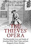 The Thieves' Opera: The Remarkable Lives and Deaths of Jonathan Wild, Thief-taker and Jack Sheppard, House-breaker