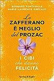 Lo zafferano è meglio del Prozac: I cibi che danno felicità (Italian Edition)