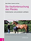 Die Kaufuntersuchung des Pferdes: Medizinischer und juristischer Leitfaden - Jürgen Althaus, Hermann Josef Genn
