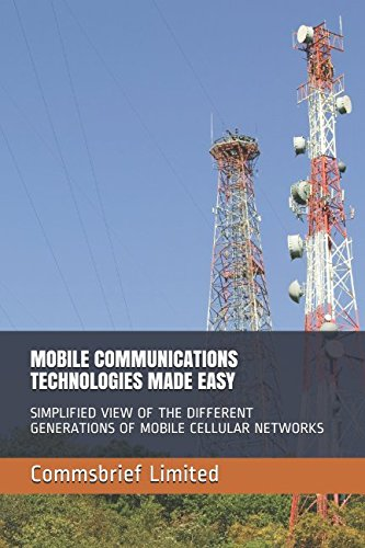 MOBILE COMMUNICATIONS TECHNOLOGIES MADE EASY: SIMPLIFIED VIEW OF THE DIFFERENT GENERATIONS OF MOBILE CELLULAR NETWORKS (Telecom networks, Band 1) Band Gsm
