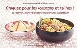 Craquez pour les couscous et tajines ! : 30 recettes authentiques et chaleureuses à partager