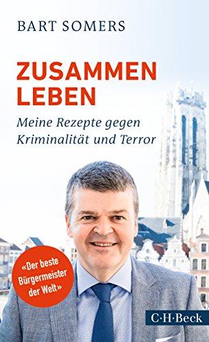 Zusammen leben: Meine Rezepte gegen Kriminalität und Terror (Beck Paperback)