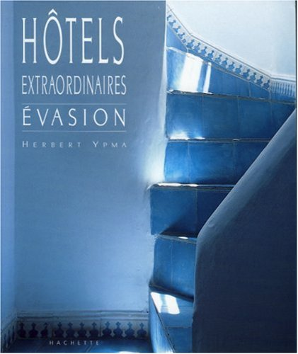 Hôtels extraordinaires par Herbert Ypma