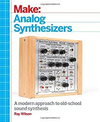 Make: Analog Synthesizers: Make Electronic Sounds the Synth-DIY Way by Ray Wilson (2013-05-27)