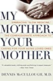 My Mother, Your Mother: Embracing 'Slow Medicine,' the Compassionate Approach to Caring for Your Aging Loved Ones