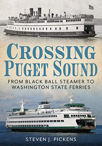 Crossing Puget Sound: From Black Ball Steamer to Washington State Ferries