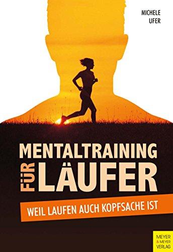 Mentaltraining für Läufer: Weil Laufen auch Kopfsache ist (Laufen Ultramarathon)