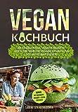 Vegan Kochbuch: 66 einzigartige, vegane Rezepte! Noch nie war die vegane Ernährung so unfassbar lecker! inkl. BONUS: mit Nährwertangaben + EXTRA RATGEBER