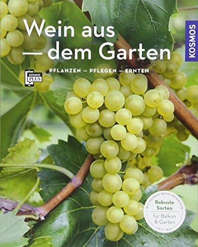 Wein aus dem Garten (Mein Garten): Pflanzen - Pflegen - Ernten