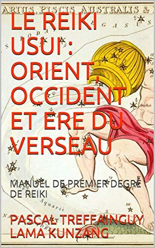 Couverture du livre LE REIKI USUI : ORIENT, OCCIDENT ET ERE DU VERSEAU: MANUEL DE PREMIER DEGRÉ DE REIKI