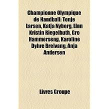 Championne Olympique de Handball: Tonje Larsen, Katja Nyberg, Linn Kristin Riegelhuth, Gro Hammerseng, Karoline Dyhre Breivang, Anja Andersen