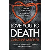 Love You to Death: An Absolutely Gripping Thriller With a Killer Twist (Detective Ruby Preston Crime Thriller Series)