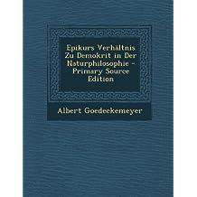 Epikurs Verhaltnis Zu Demokrit in Der Naturphilosophie