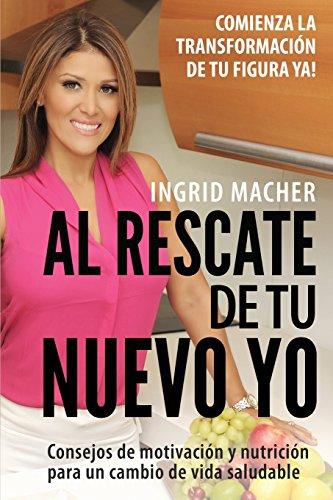 Descargar Libro Al Rescate de tu Nuevo Yo: ¡Comienza la Transformación de tu Figura Ya! de Ingrid Macher