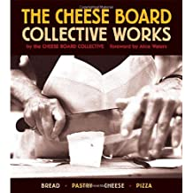 The Cheese Board: Collective Works: Bread, Pastry, Cheese, Pizza: The Collective Works Recipes from the Cheese Board and Pizza Collectives
