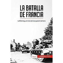 La batalla de Francia: La Blitzkrieg y el inicio de la ocupación alemana (Historia) (Spanish Edition)