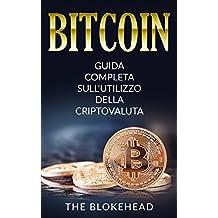 Bitcoin:  Guida Completa Sull'utilizzo Della Criptovaluta (Italian Edition)