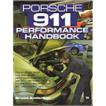 Porsche 911 Performance Handbook: How to Choose, Install, Tune and Maintain Performance Equipment for Your 911-All Models, 1965 on Including Turpo, Sp