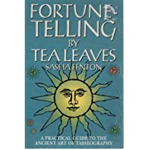 Fortune-Telling by Tea Leaves: A Practical Guide to the Ancient Art of Tasseography