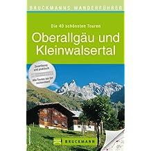 Wanderführer Oberallgäu und Kleinwalsertal: Die 40 schönsten Wanderwege von Oberstdorf über Oberstaufen bis Haldenwang, inkl. Wanderkarten und GPS-Daten zum Download
