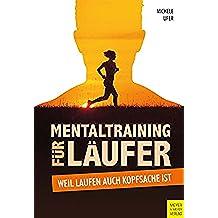 Mentaltraining für Läufer: Weil Laufen auch Kopfsache ist (German Edition)