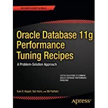 Oracle Database 11g Performance Tuning Recipes: A Problem-Solution Approach (Expert's Voice in Oracle)