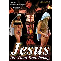 Jesus, The Total Douchebag by Oderus Urungus