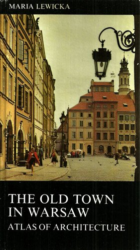 The Old Town in Warsaw: Atlas of architecture par Maria Lewicka