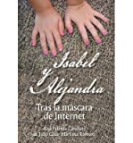 BY Candiani, Ana Patricia ( Author ) [ ISABEL Y ALEJANDRA: TRAS LA MASCARA DE INTERNET. (SPANISH) ] Jul-2014 [ Hardcover ]