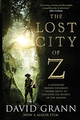 the-lost-city-of-z-a-legendary-british-explorers-deadly-quest-to-uncover-the-secrets-of-the-amazon