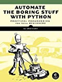 Automate the Boring Stuff with Python: Practical Programming for Total Beginners...