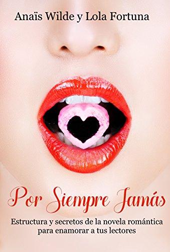 Por siempre jamás: Estructura y secretos de la novela romántica ...