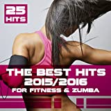 The Best Hits 2015/2016 for Fitness & Zumba (25 Hits) [Explicit]