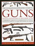 Ultimate Illustrated Guide to Guns, Pistols, Revolvers and Machine Guns (2 Book Slipcase)