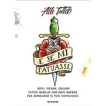 E se mi tatuassi...: Stili, forme, colori: tutto quello che devi sapere per scegliere il tuo tatuaggio (Italian Edition)