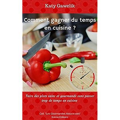 Comment gagner du temps en cuisine ? - Faire des plats sains et gourmands sans passer trop de temps en cuisine (Collection 'Les Gourmandes Astucieuses' t. 6)